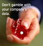 Don't gamble with your company's data.